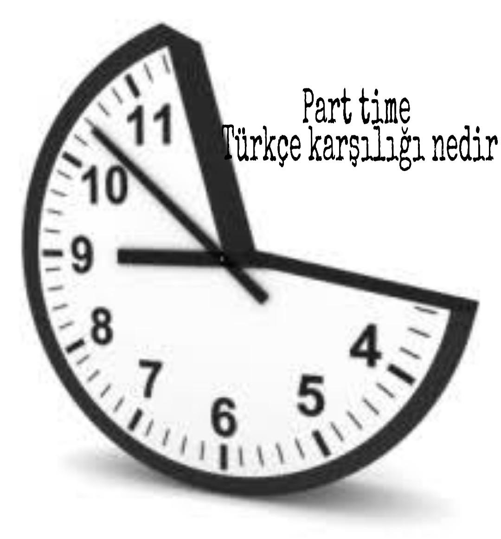 Part time Türkçe karşılığı nedir 1