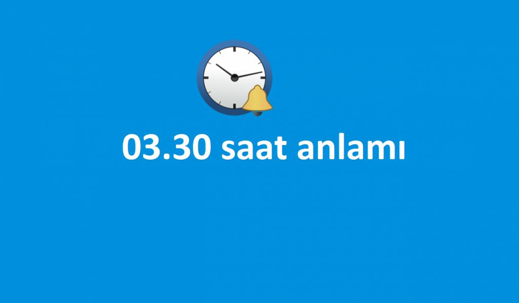 03.30 saat anlamı