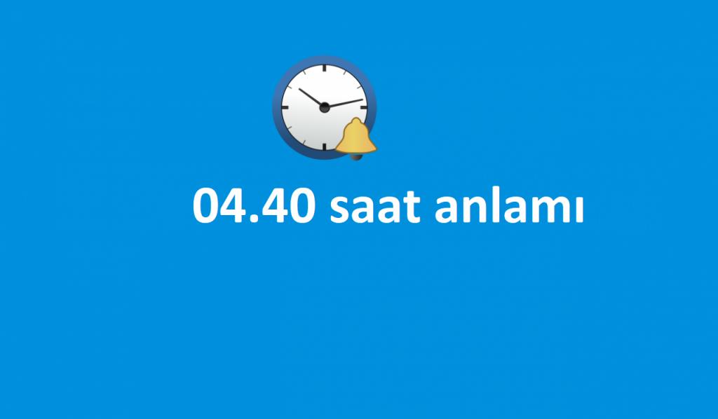 04.40 saat anlamı