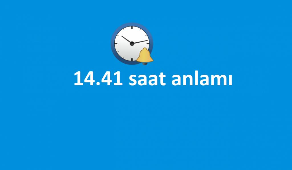 14.41 saat anlamı