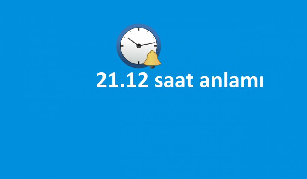 21.12 saat anlamı